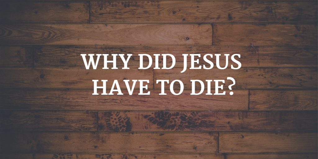 Did jesus have to die
