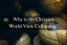 Why is the Christian World-View Collapsing-
