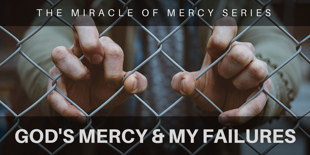 Miracle of Mercy - God's Mercy and My Failures