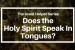 Does The Holy Spirit Speak In Tongues