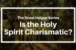 Is the Holy Spirit Charismatic