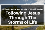 Follow Jesus in a Modern World Series_ Follow Jesus Through The Storms of Life