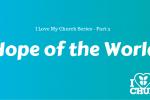 I Love My Church_ Hope of the World