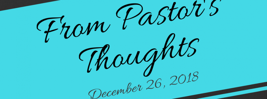 From Pastor's Thoughts - Dec 26