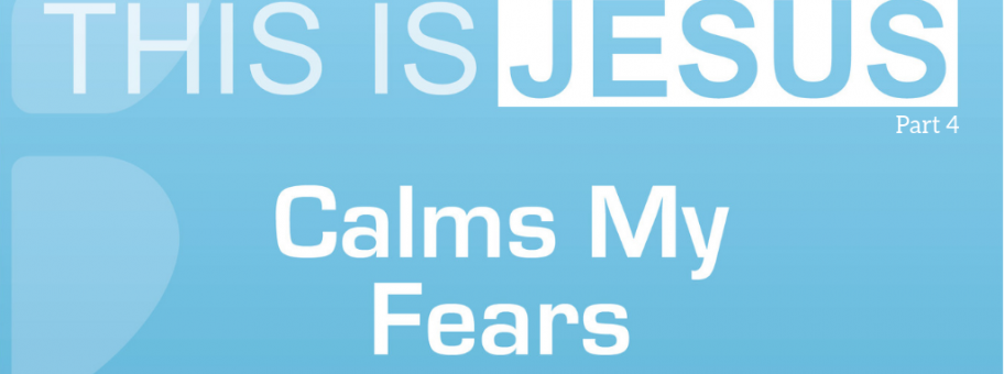 This Is Jesus_ Calms My Fears