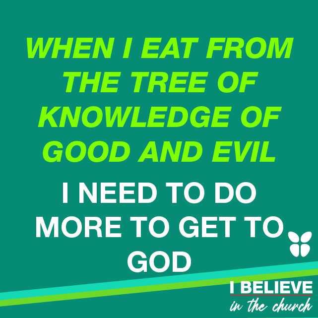 WHEN I EAT FROM THE TREE OF KNOWLEDGE OF GOOD AND EVIL I NEED TO DO MORE TO GET TO GOD