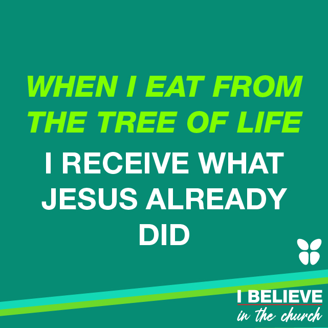 WHEN I EAT FROM THE TREE OF LIFE I RECEIVE WHAT JESUS ALREADY DID