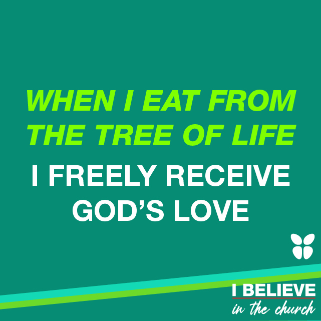 WHEN I EAT FROM THE TREE OF LIFE I FREELY RECEIVE GOD'S LOVE