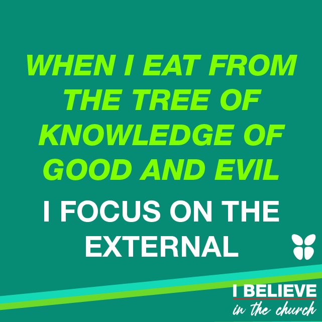 WHEN I EAT OF THE TREE OF KNOWLEDGE OF GOOD AND EVIL I FOCUS ON THE EXTERNAL