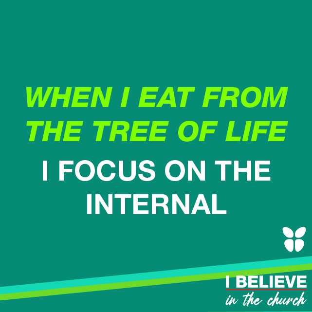 WHEN I EAT OF THE TREE OF LIFE I FOCUS ON THE INTERNAL