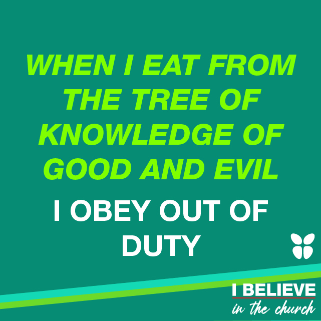 WHEN I EAT FROM THE TREE OF THE KNOWLEDGE OF GOOD AND EVIL I OBEY OUT OF DUTY