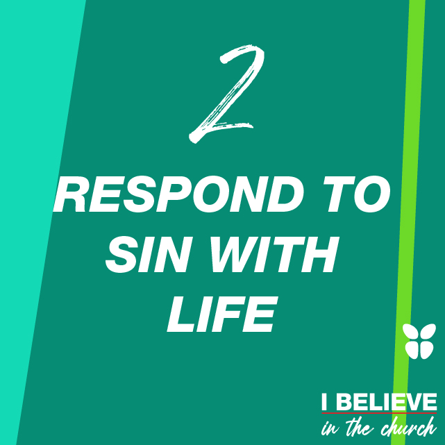 2. RESPOND TO SIN WITH LIFE