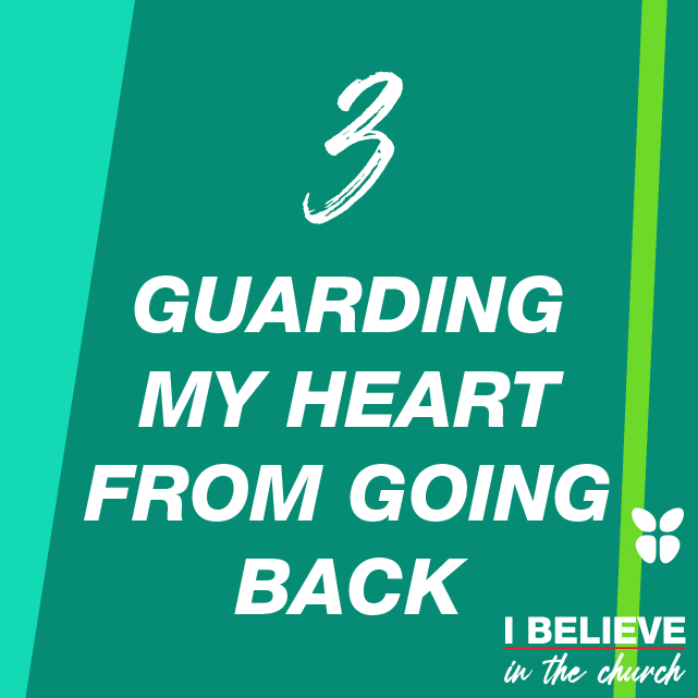 3. GUARDING MY HEART FROM GOING BACK