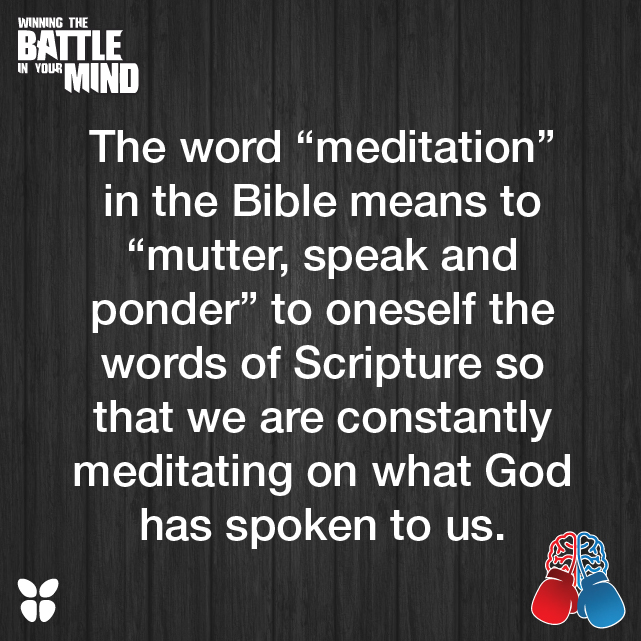 """The word """"meditation"""" in the Bible means to """"mutter, speak and ponder"""" to oneself the words of Scripture so that we are constantly meditating on what God has spoken to us."""