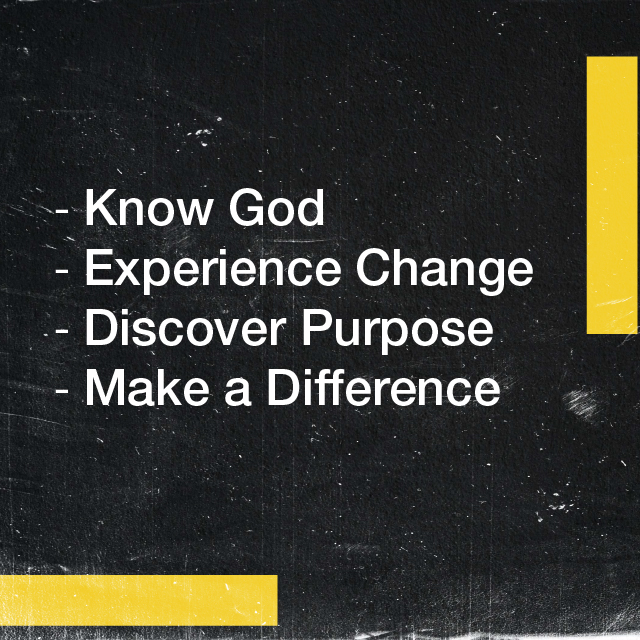  Know God  Experience Change  Discover Purpose  Make a Difference