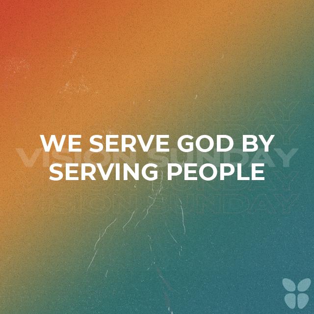 WE SERVE GOD BY SERVING PEOPLE