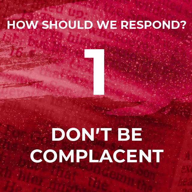 How should we respond? 1. Don't be Complacent