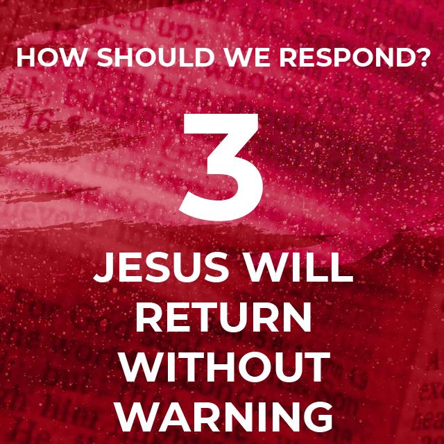 3. Jesus will Return Without Warning