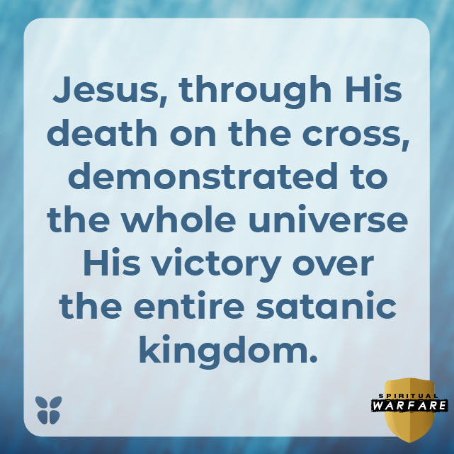 Jesus, through His death on the cross, demonstrated to the whole universe His victory over the entire satanic kingdom.