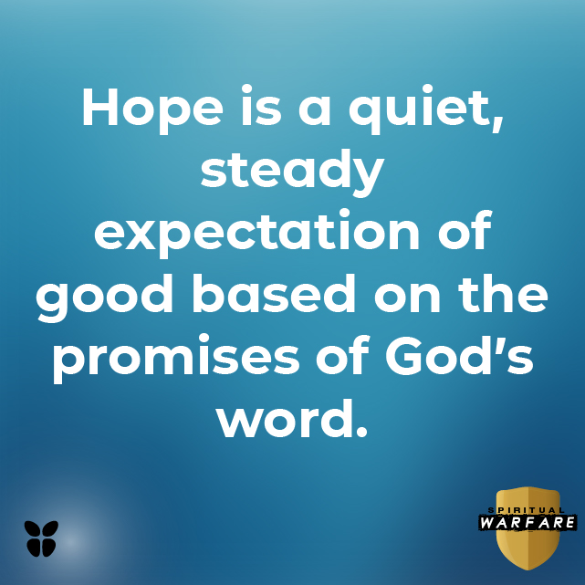 Hope is a quiet, steady expectation of good based on the promises of God's word.