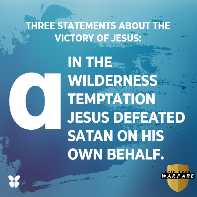 In the wilderness temptation Jesus defeated Satan on His own behalf.