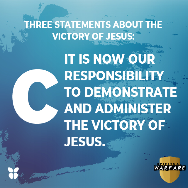 It is now our responsibility to demonstrate and administer the victory of Jesus.