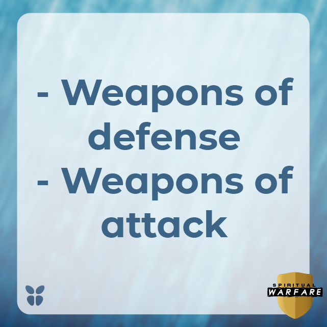 - Weapons of defense - Weapons of attack