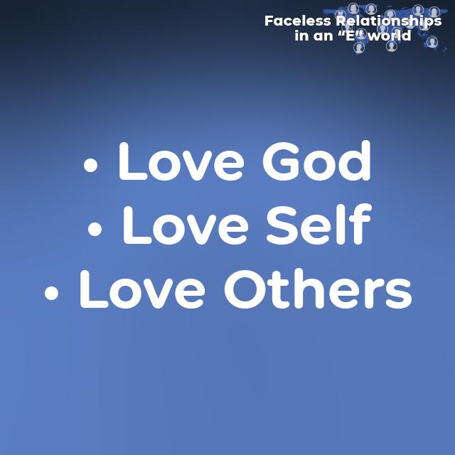 • Love God • Love Self • Love Others