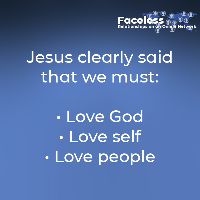Jesus clearly said that we must: • Love God • Love self • Love people