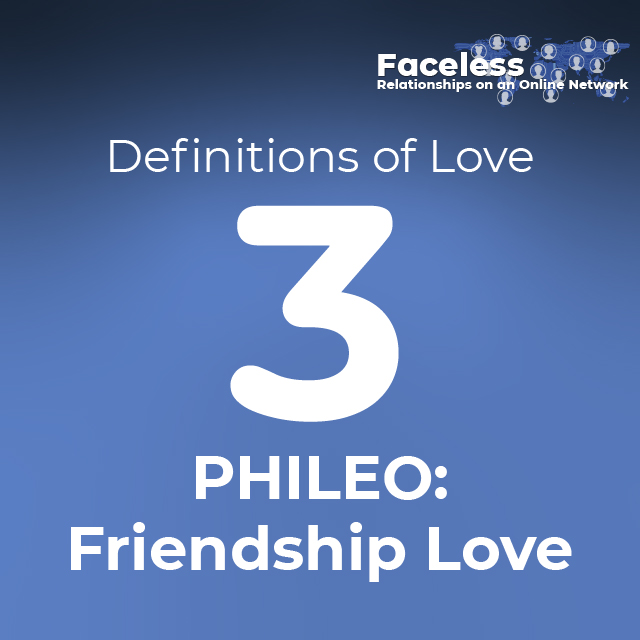 Definitions of Love: 3. PHILEO: Friendship Love