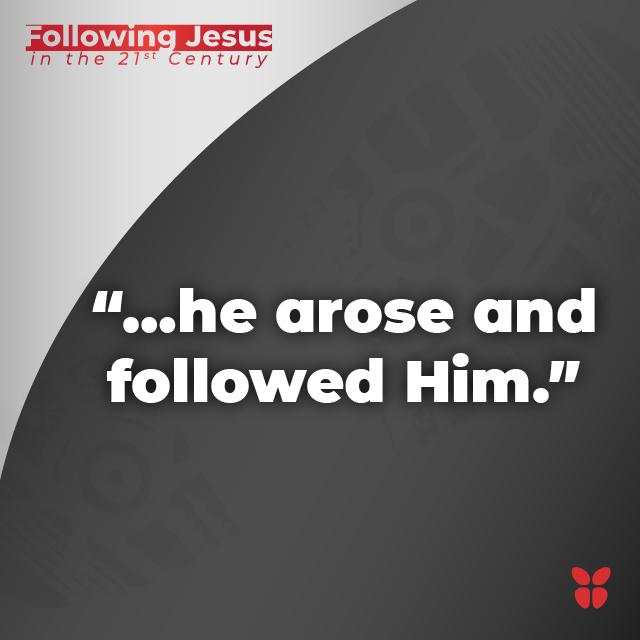 """…he arose and followed Him."""