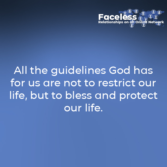 All the guidelines God has for us are not to restrict our life, but to bless and protect our life.