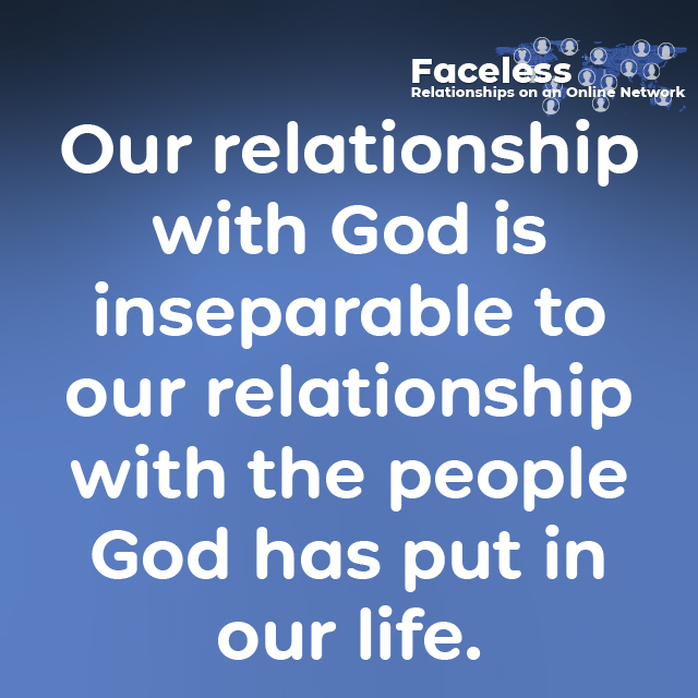 Our relationship with God is inseparable to our relationship with the people God has put in our life.