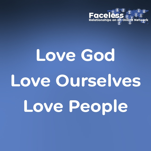 -Love God -Love Ourselves -Love People