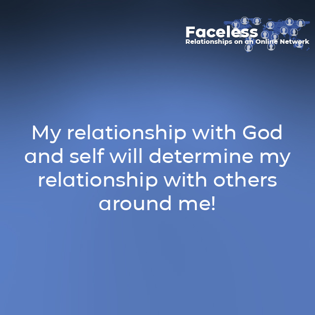 My relationship with God and self will determine my relationship with others around me!