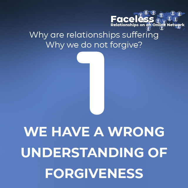 1- WE HAVE A WRONG UNDERSTANDING OF FORGIVENESS