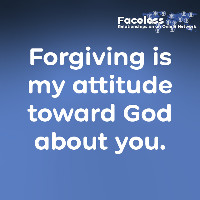 Forgiving is my attitude toward God about you.
