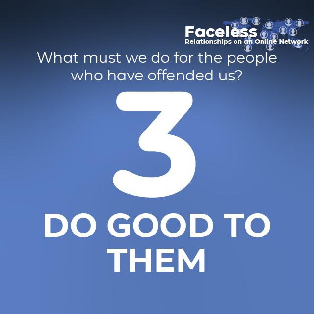 3- DO GOOD TO THEM