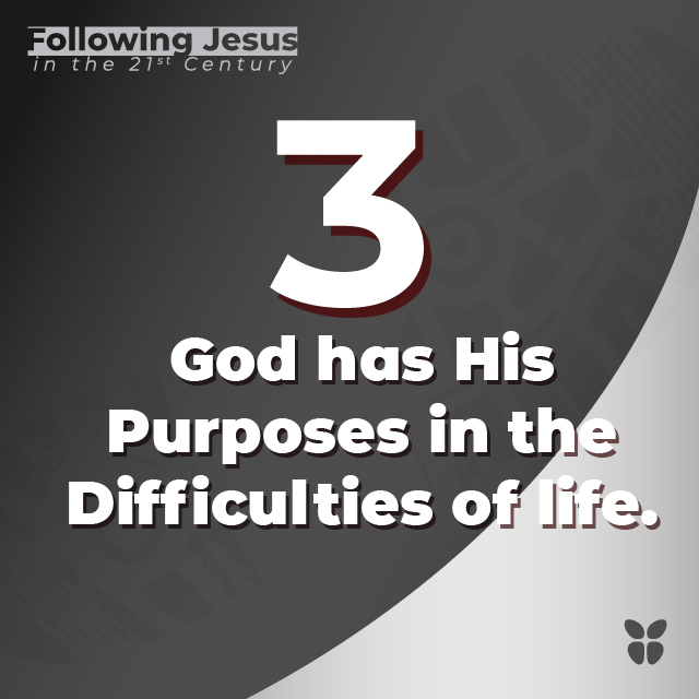3- God has His Purposes in the Difficulties of life.