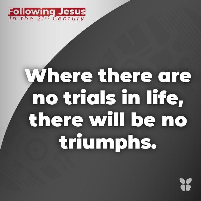 Where there are no trials in life, there will be no triumphs.