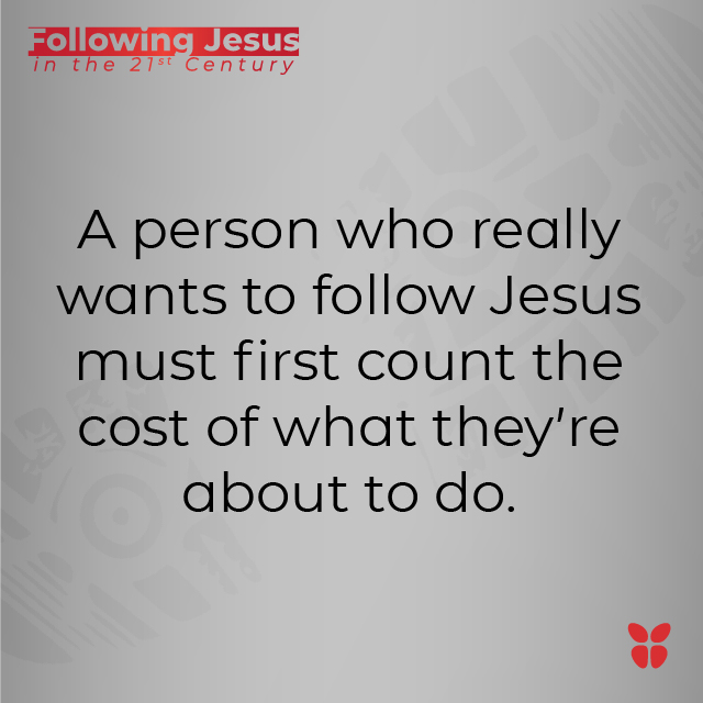 A person who really wants to follow Jesus must first count the cost of what they're about to do.