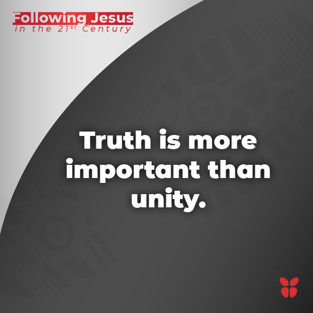 Truth is more important than unity.