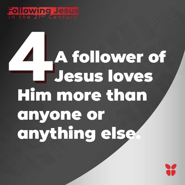 4- A follower of Jesus loves Him more than anyone or anything else.